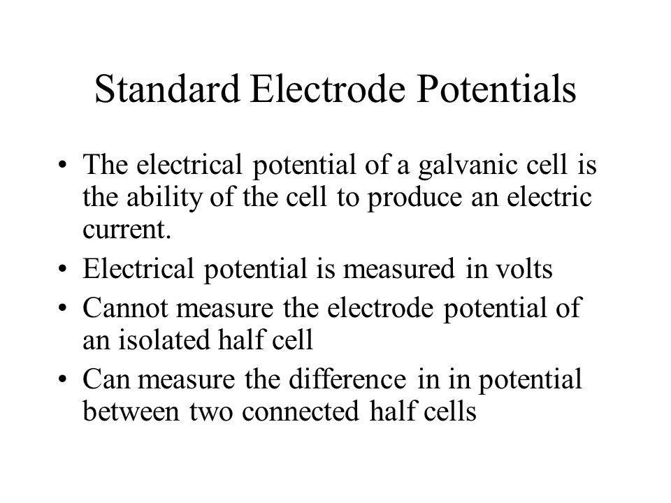 Standard Electrode Potentials The electrical potential of a galvanic cell is the ability of the cell to produce an electric current. Electrical potent