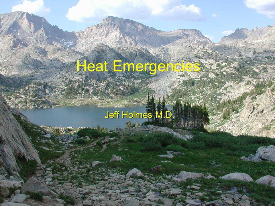 Jeff Holmes M.D. Heat Emergencies