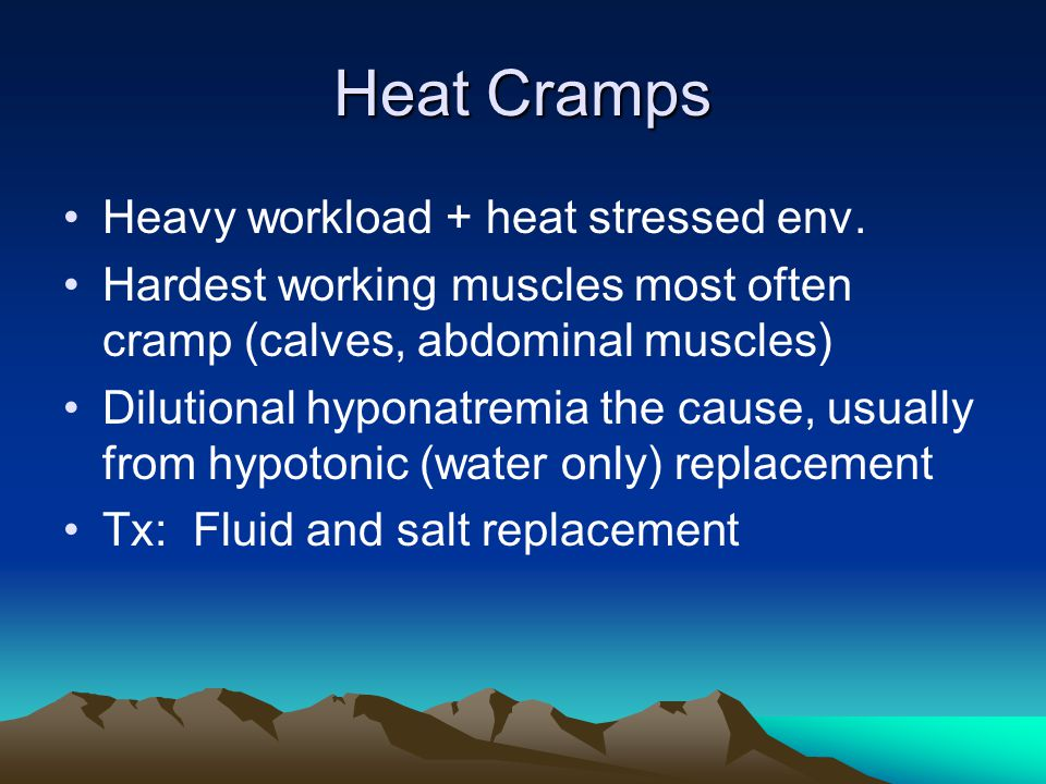 Heat Cramps Heavy workload + heat stressed env.