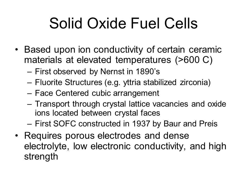 Pt Ink Fuel/CH 4 Effluent CH 4 + CO 2 2CO + 2H 2 CH 4 + H 2 OCO 2 + 3H 2 CO + H 2 OCO 2 + H 2 CH 4 + 0.5 O 2 CO + 2H 2 O 2- CH 4 + 3O 2- CO 2 + H 2 O + 2e - Electrolyte Disc Cathode catalyst layer Anode catalyst layer Pt Wire Yttrium-stablized Zirconia (>950 °C) Galladium-doped Ceria (>600°C) O 2 + 4e - 2O 2- AO ad ProductsT (°C) CH 4 O ad CO, H 2, CO 2, H 2 O 600-1200 C n H 2n O ad C n H 2n O, CO 2, H 2 O CO ad CO 2 550-950 v A RLRL