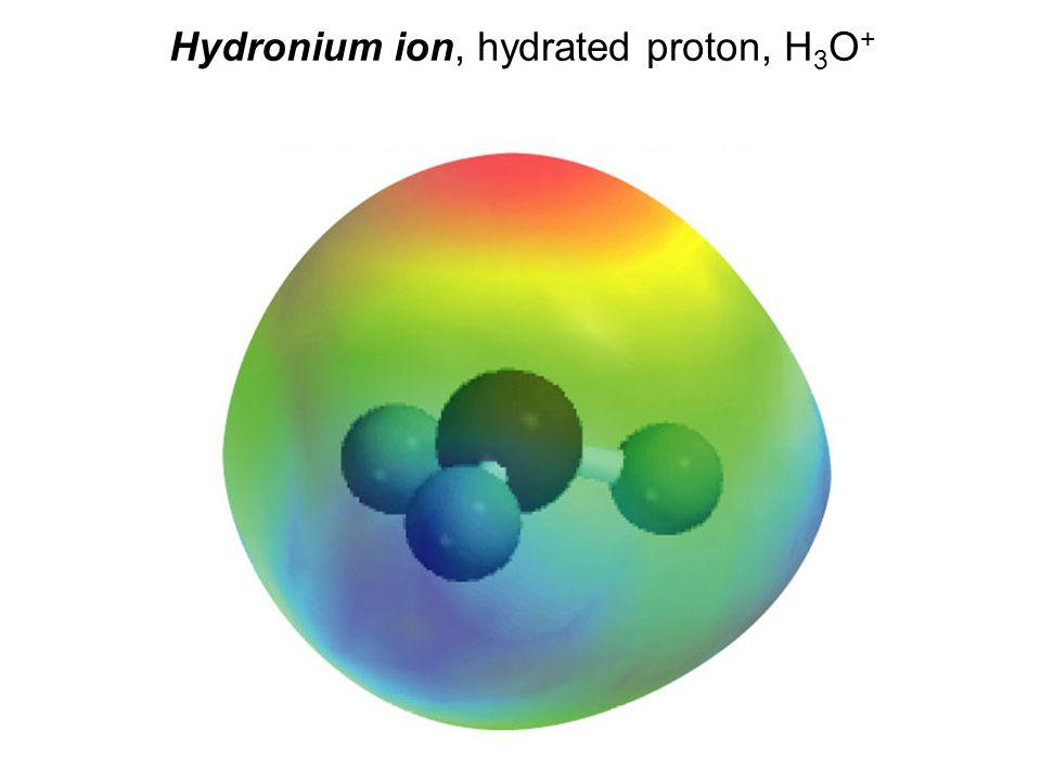 Hydronium ion, hydrated proton, H 3 O +