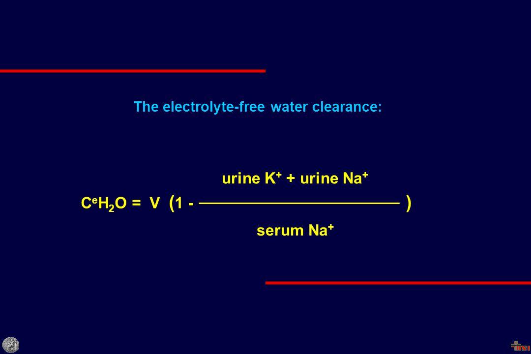 The electrolyte-free water clearance: C e H 2 O = V ( 1 - urine K + + urine Na + serum Na + )