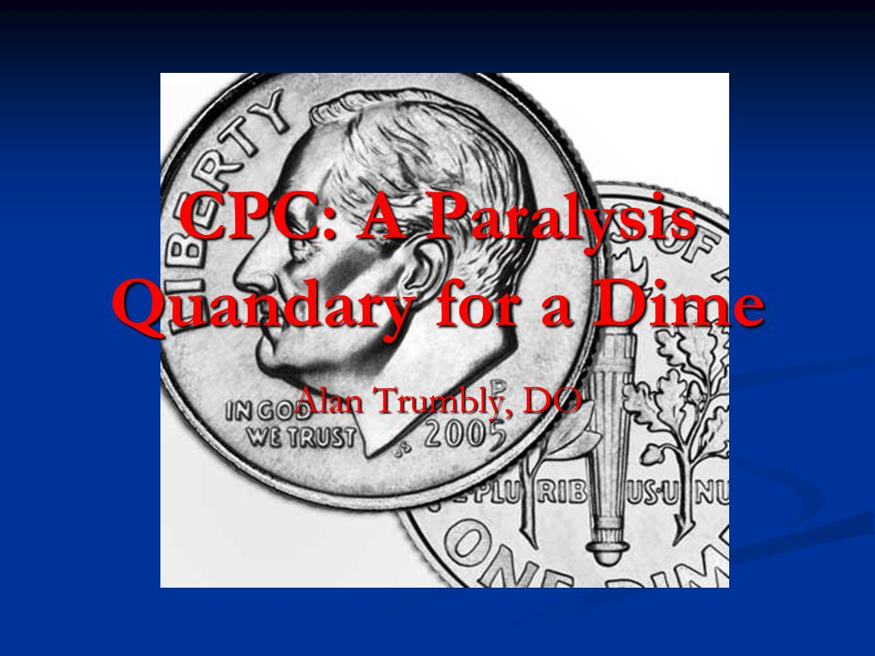 CPC: A Paralysis Quandary for a Dime Alan Trumbly, DO