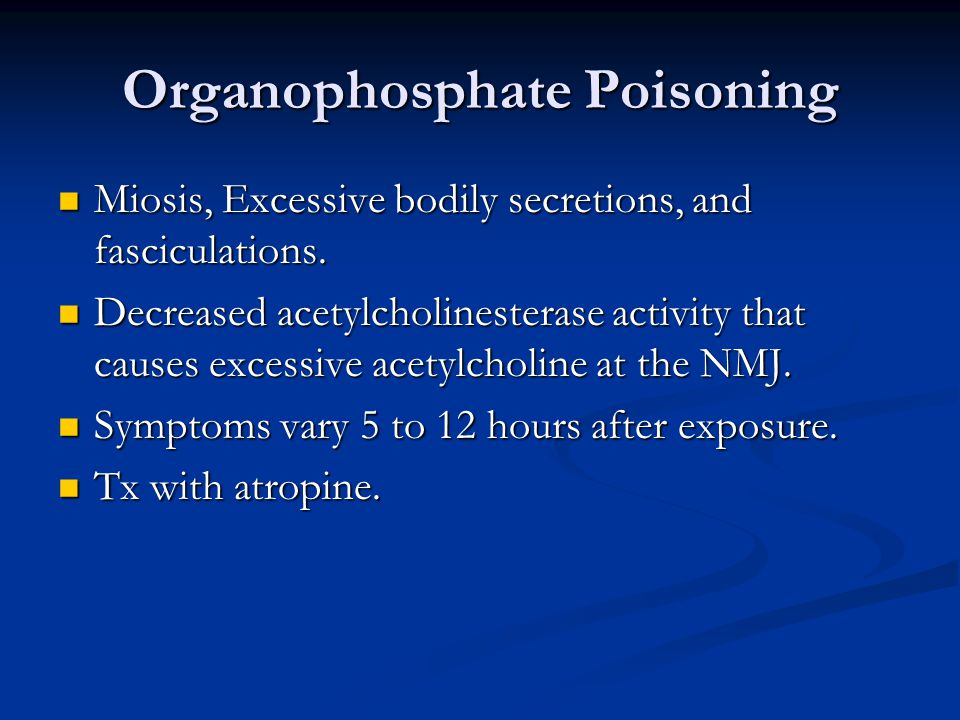 Organophosphate Poisoning Miosis, Excessive bodily secretions, and fasciculations.
