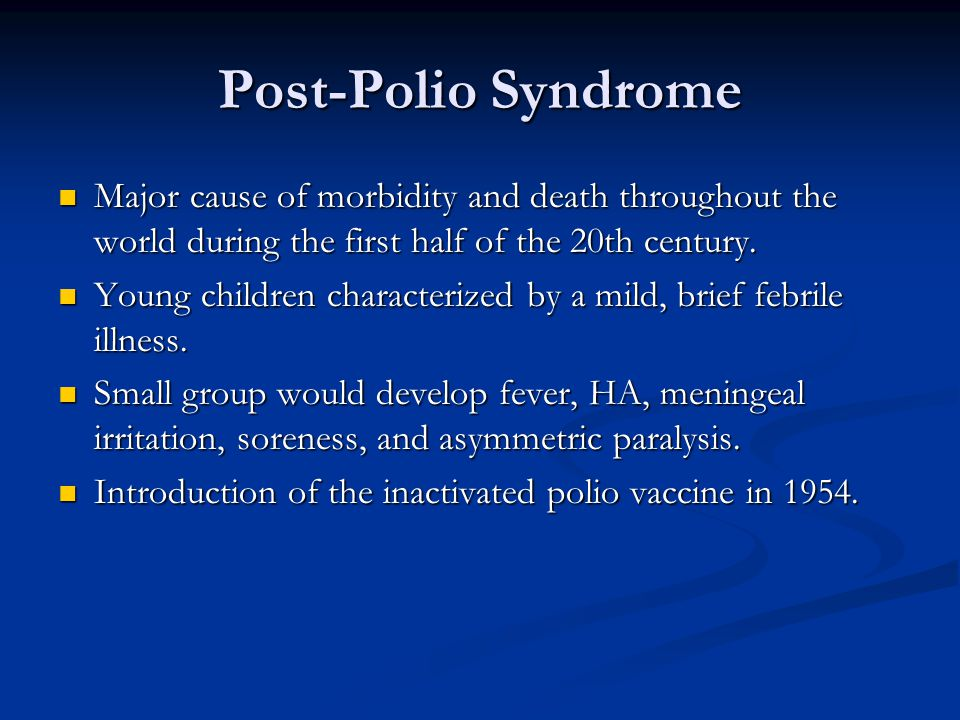 Post-Polio Syndrome Major cause of morbidity and death throughout the world during the first half of the 20th century.