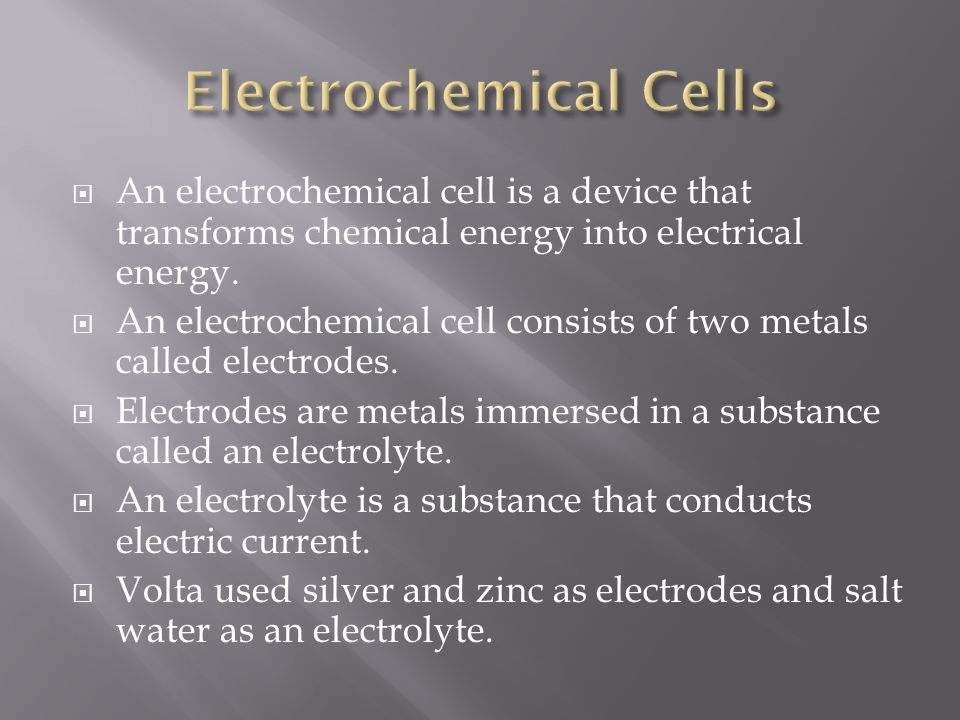  An electrochemical cell is a device that transforms chemical energy into electrical energy.