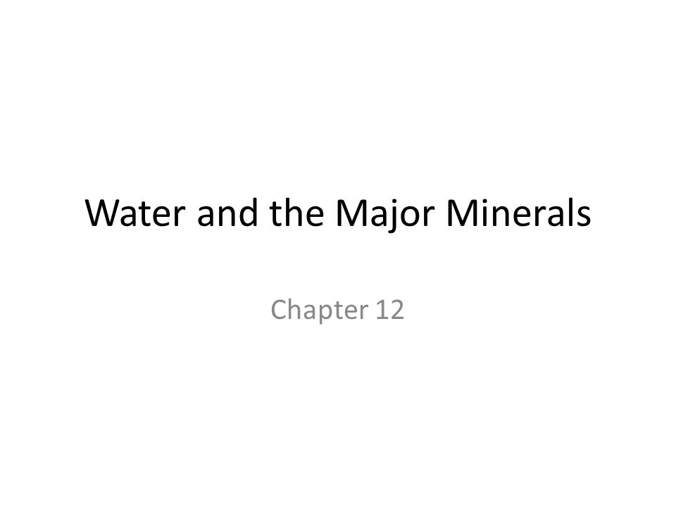 Water and the Major Minerals Chapter 12