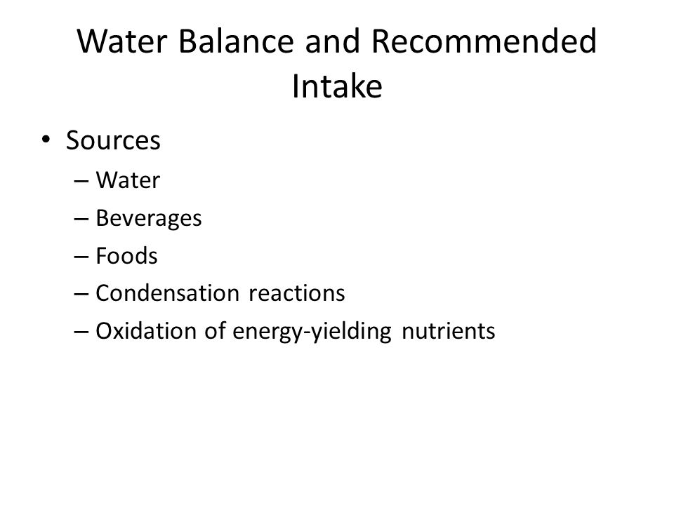 Water Balance and Recommended Intake Sources – Water – Beverages – Foods – Condensation reactions – Oxidation of energy-yielding nutrients