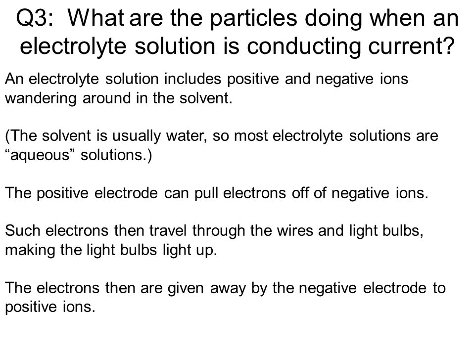 Q3: What are the particles doing when an electrolyte solution is conducting current.