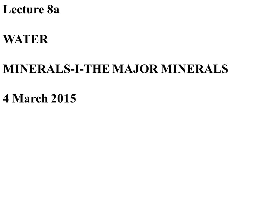 Lecture 8a WATER MINERALS-I-THE MAJOR MINERALS 4 March 2015