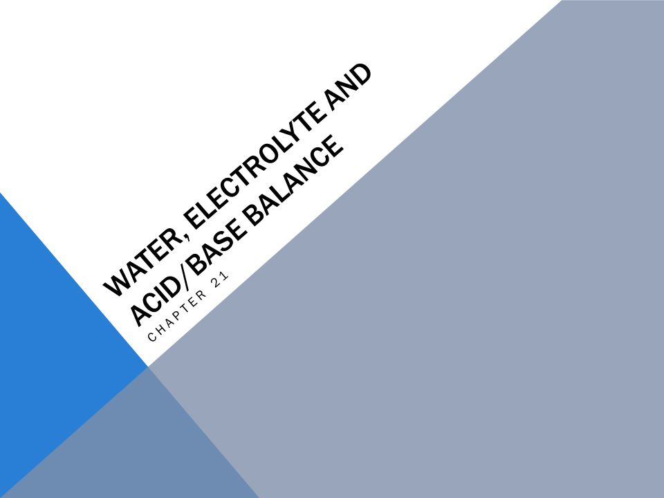 WATER, ELECTROLYTE AND ACID/BASE BALANCE CHAPTER 21