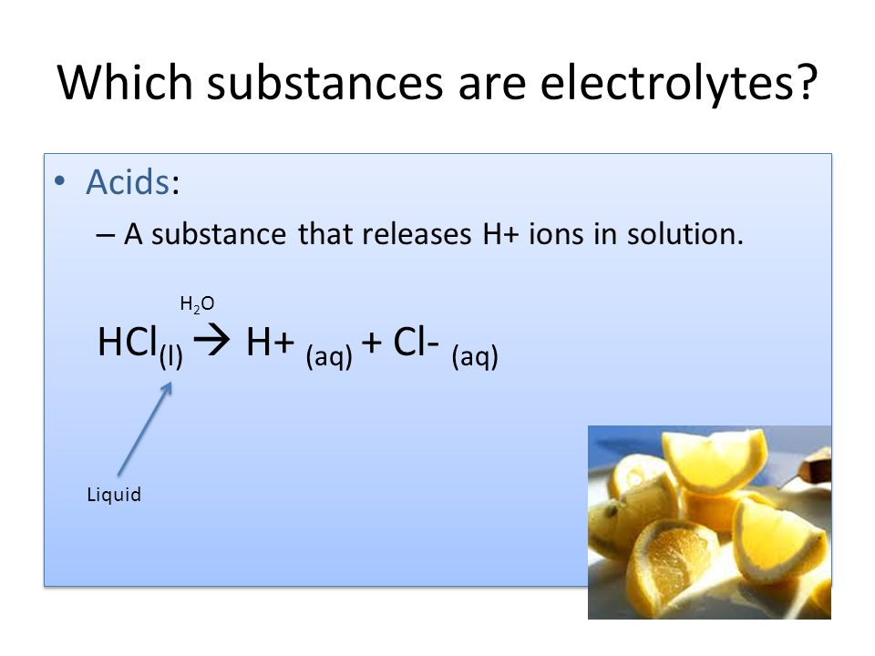 Which substances are electrolytes.