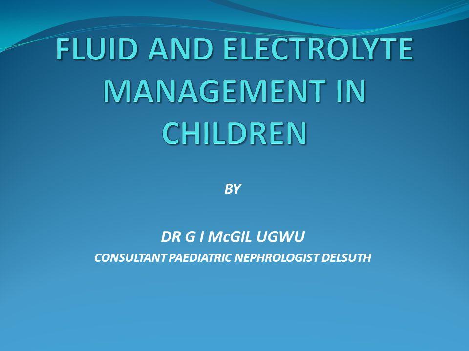 BY DR G I McGIL UGWU CONSULTANT PAEDIATRIC NEPHROLOGIST DELSUTH