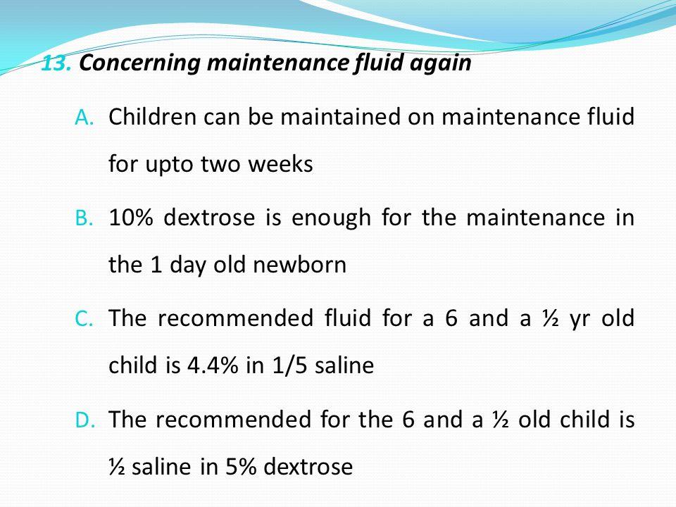13. Concerning maintenance fluid again A.