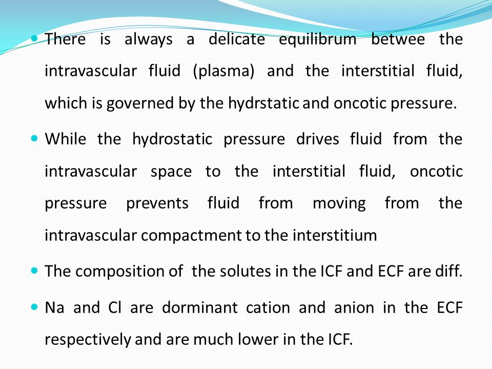 There is always a delicate equilibrum betwee the intravascular fluid (plasma) and the interstitial fluid, which is governed by the hydrstatic and oncotic pressure.