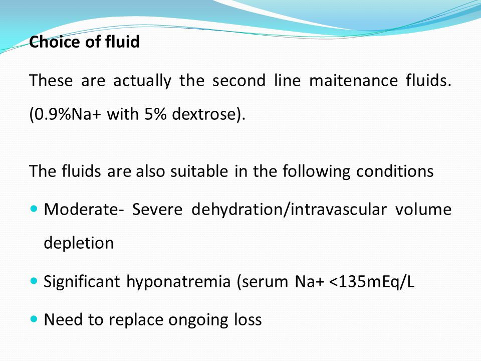 Choice of fluid These are actually the second line maitenance fluids.