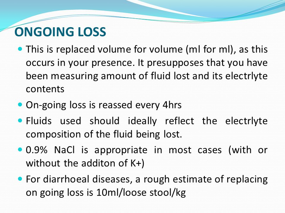 ONGOING LOSS This is replaced volume for volume (ml for ml), as this occurs in your presence.
