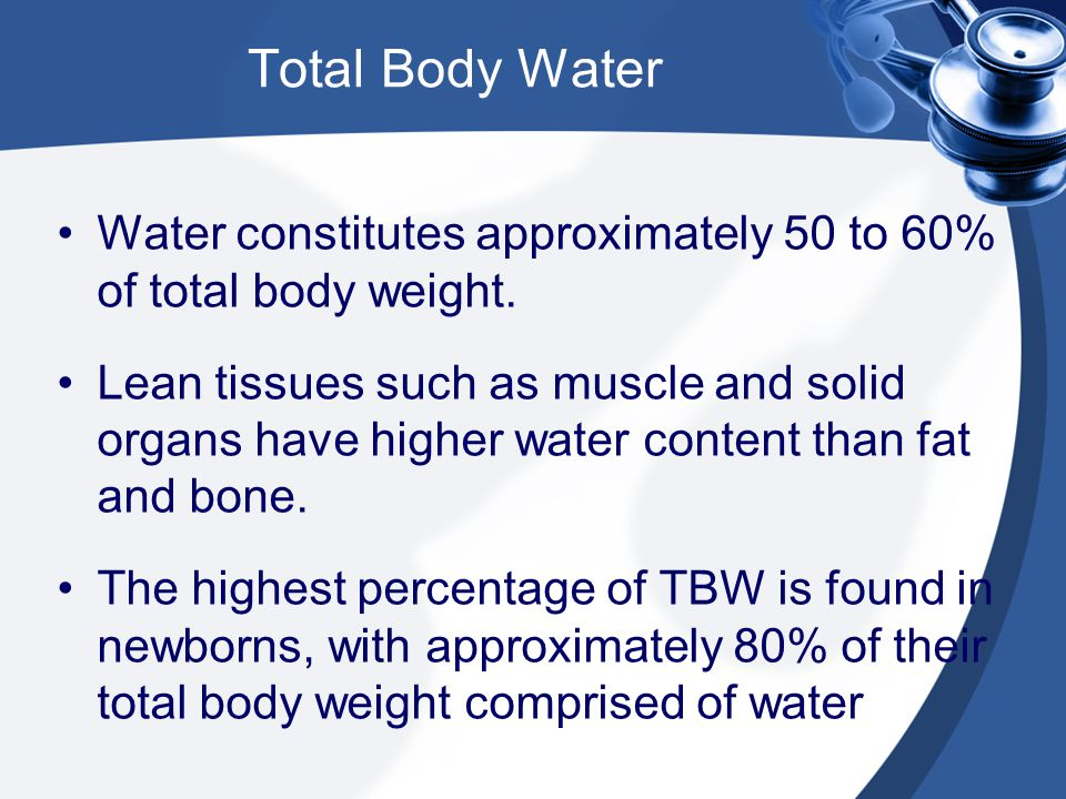 Total Body Water Water constitutes approximately 50 to 60% of total body weight.