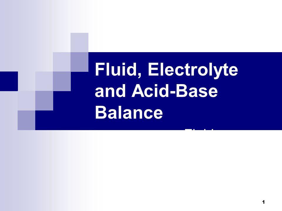 Fluid, Electrolyte and Acid-Base Balance Fluid, Electrolyte, and Acid- Base Balance 1