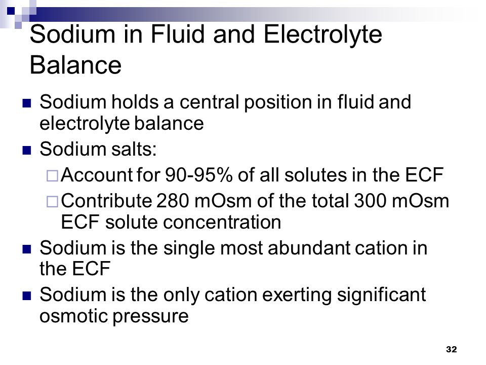 Sodium in Fluid and Electrolyte Balance Sodium holds a central position in fluid and electrolyte balance Sodium salts:  Account for 90-95% of all sol