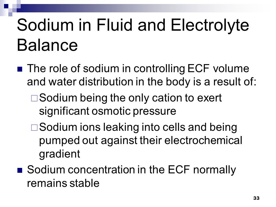 Sodium in Fluid and Electrolyte Balance The role of sodium in controlling ECF volume and water distribution in the body is a result of:  Sodium being