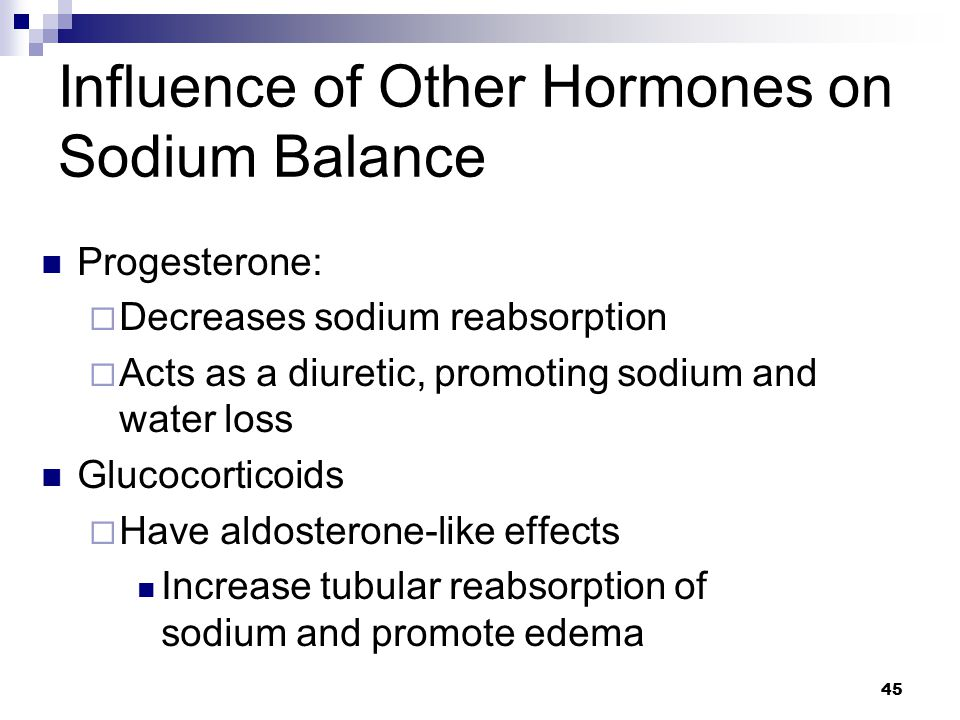 Influence of Other Hormones on Sodium Balance Progesterone:  Decreases sodium reabsorption  Acts as a diuretic, promoting sodium and water loss Gluc