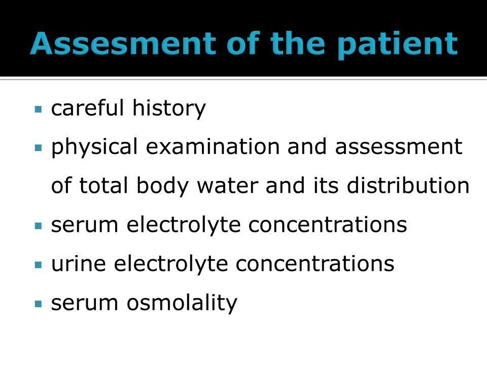  careful history  physical examination and assessment of total body water and its distribution  serum electrolyte concentrations  urine electrolyte concentrations  serum osmolality