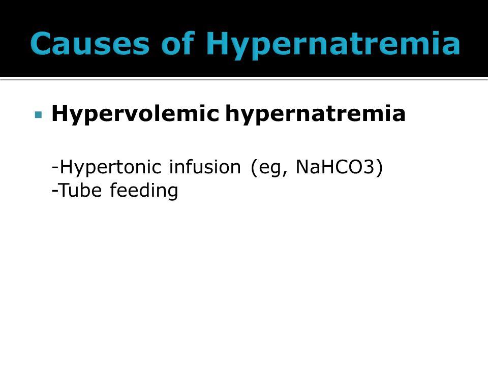  Hypervolemic hypernatremia -Hypertonic infusion (eg, NaHCO3) -Tube feeding