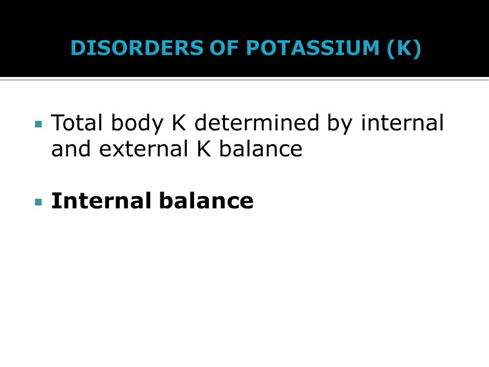  Total body K determined by internal and external K balance  Internal balance