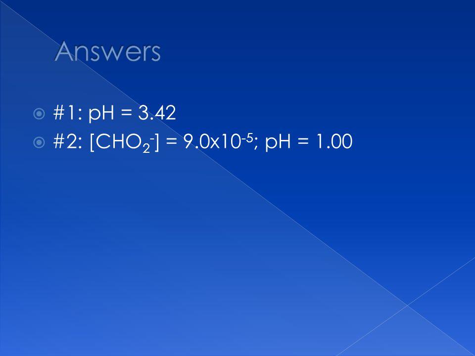  #1: pH = 3.42  #2: [CHO 2 - ] = 9.0x10 -5 ; pH = 1.00