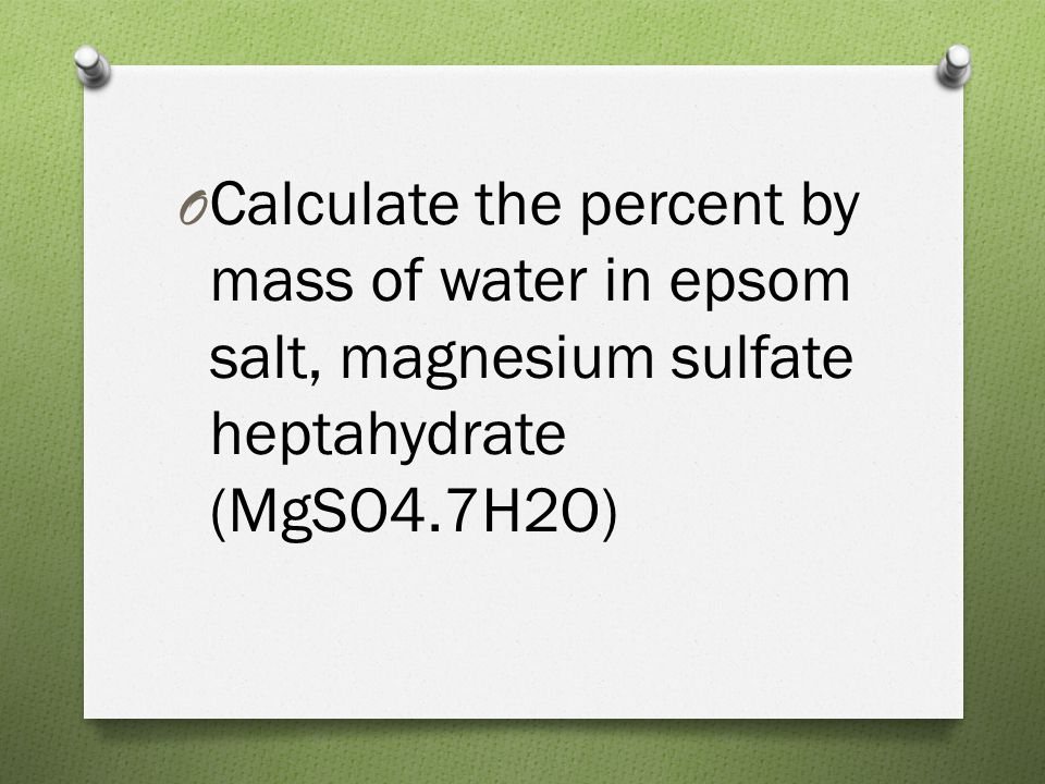 O Calculate the percent by mass of water in epsom salt, magnesium sulfate heptahydrate (MgSO4.7H2O)