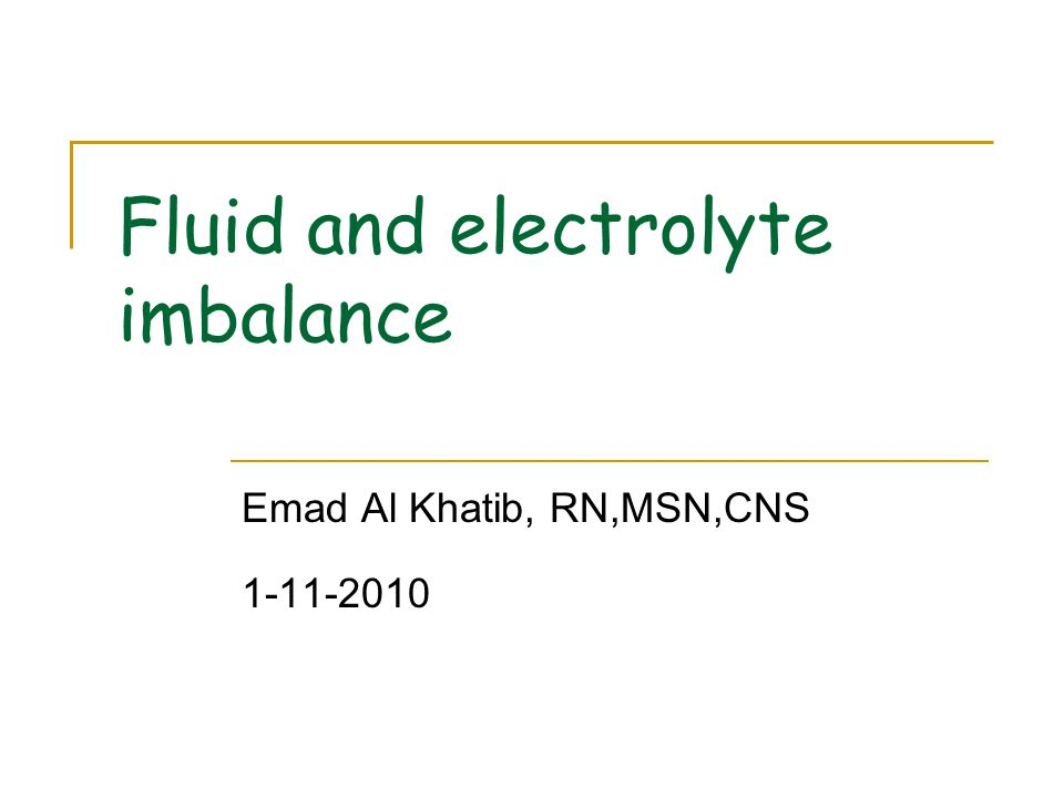Fluid and electrolyte imbalance Emad Al Khatib, RN,MSN,CNS