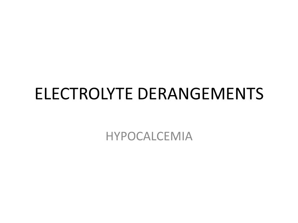 ELECTROLYTE DERANGEMENTS HYPOCALCEMIA
