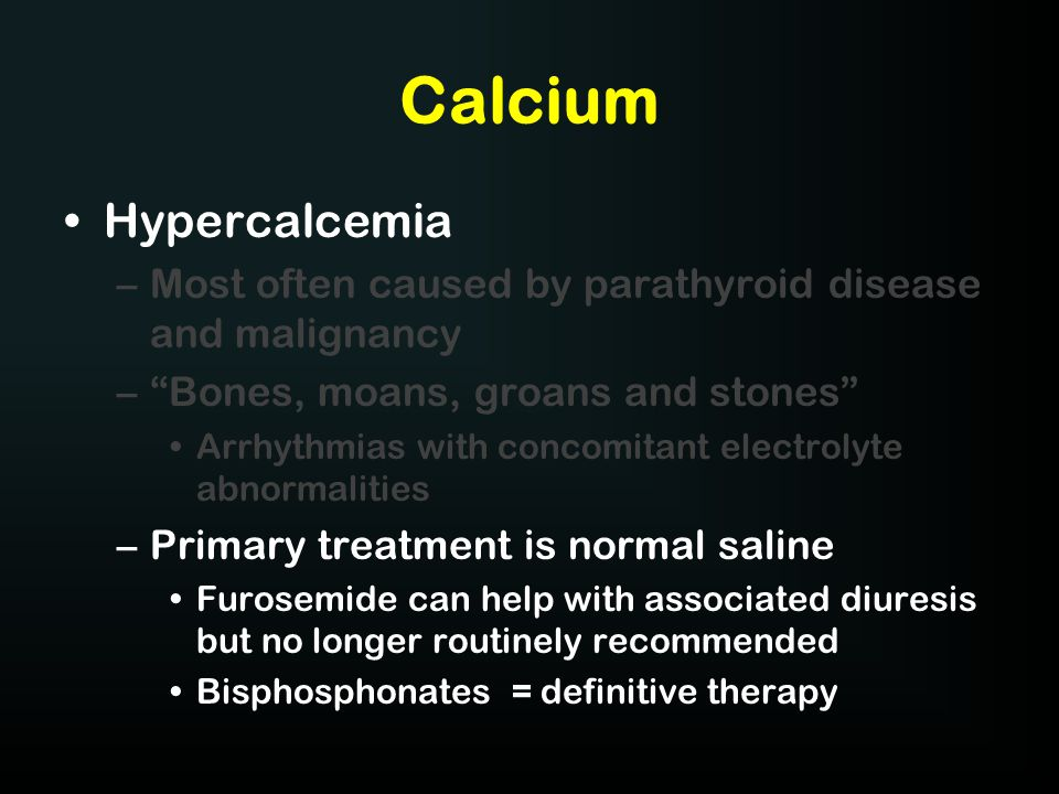 """Calcium Hypercalcemia –Most often caused by parathyroid disease and malignancy –""""Bones, moans, groans and stones"""" Arrhythmias with concomitant electro"""