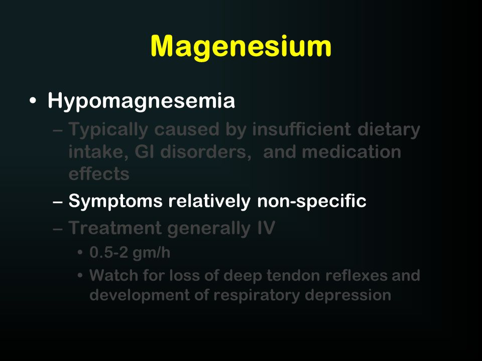 Magenesium Hypomagnesemia –Typically caused by insufficient dietary intake, GI disorders, and medication effects –Symptoms relatively non-specific –Tr