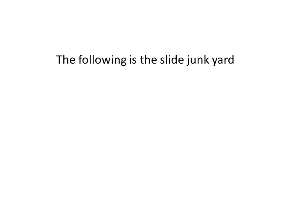 The following is the slide junk yard