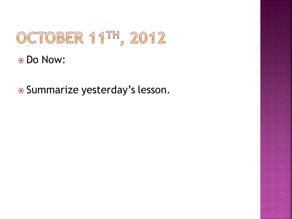  Do Now:  Summarize yesterday's lesson.