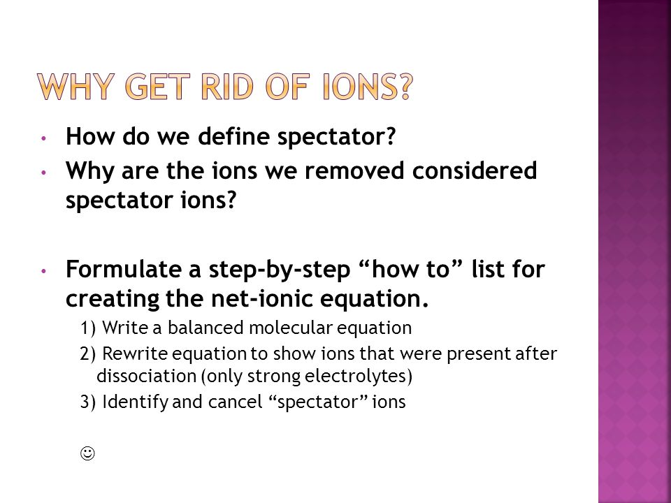 "How do we define spectator? Why are the ions we removed considered spectator ions? Formulate a step-by-step ""how to"" list for creating the net-ionic e"