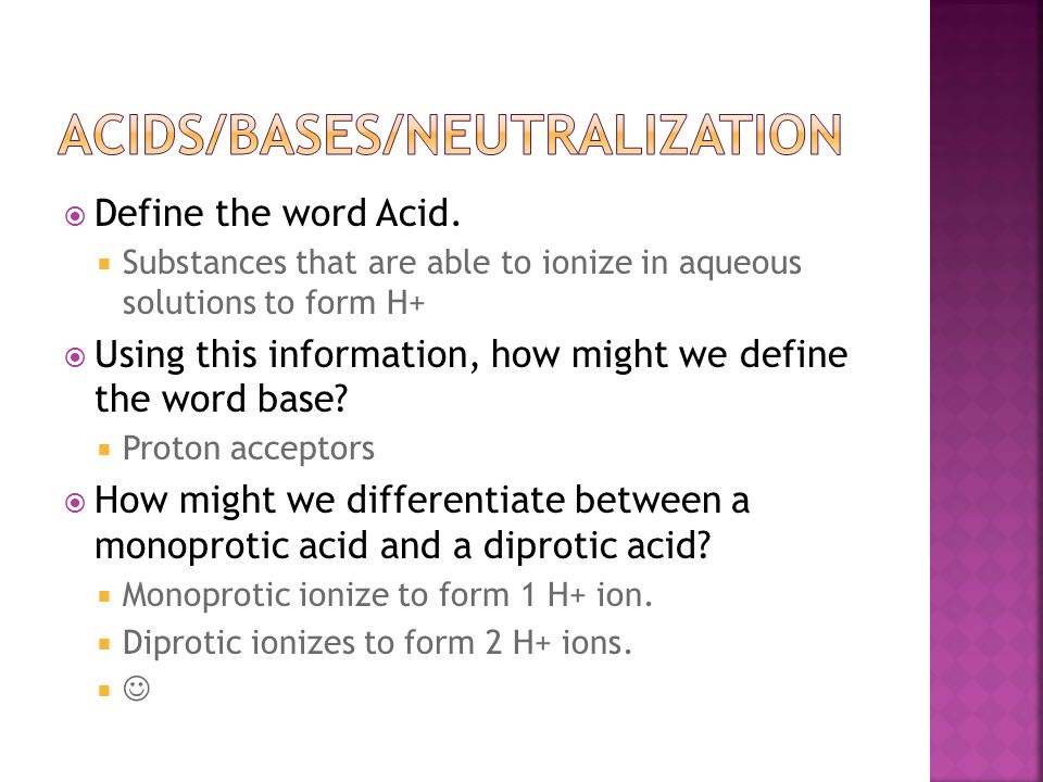  Define the word Acid.  Substances that are able to ionize in aqueous solutions to form H+  Using this information, how might we define the word ba