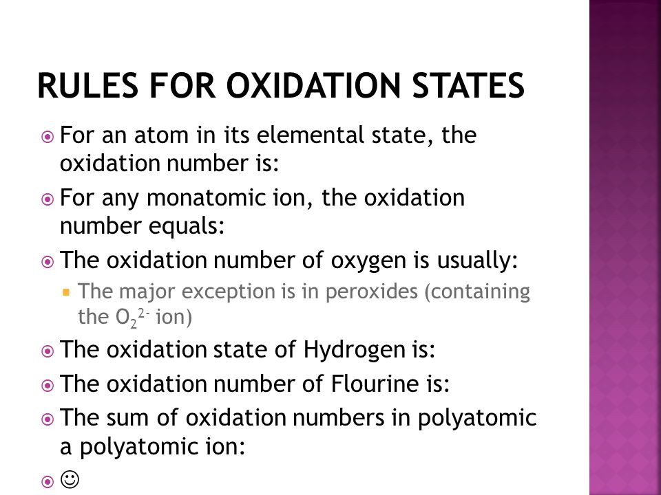  For an atom in its elemental state, the oxidation number is:  For any monatomic ion, the oxidation number equals:  The oxidation number of oxygen