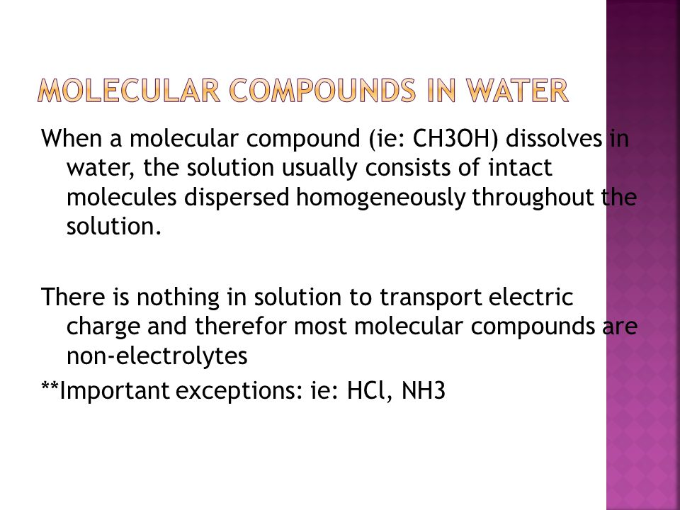 When a molecular compound (ie: CH3OH) dissolves in water, the solution usually consists of intact molecules dispersed homogeneously throughout the sol
