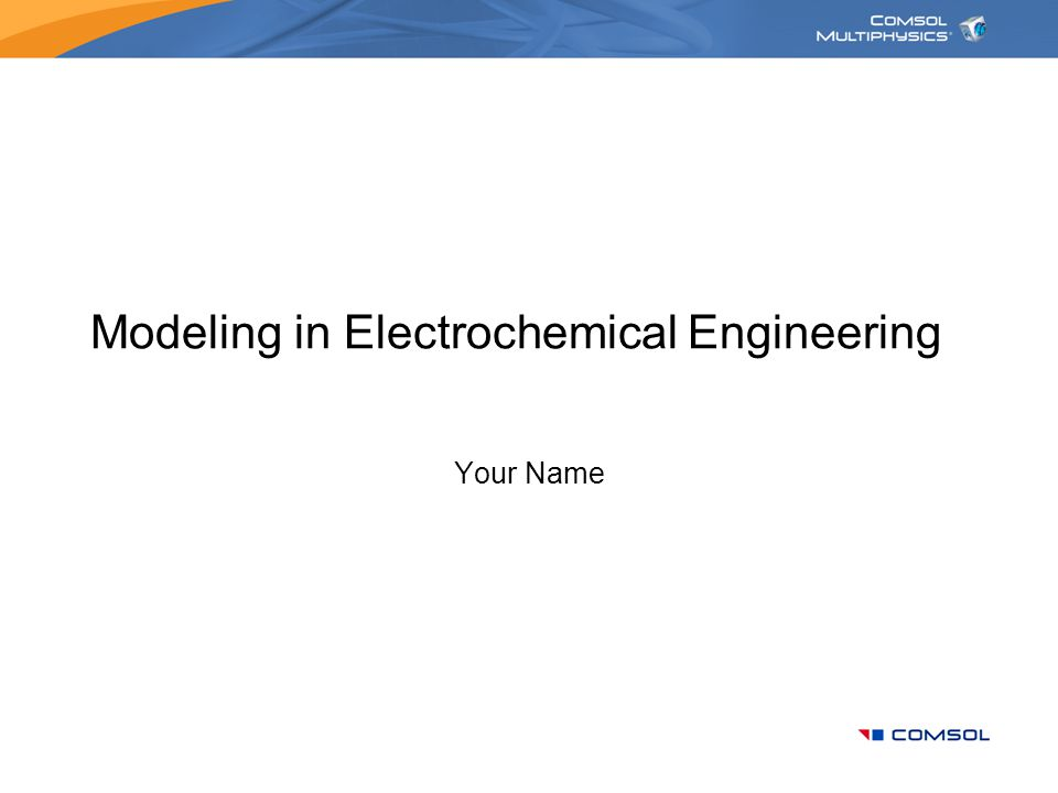 Modeling in Electrochemical Engineering Your Name
