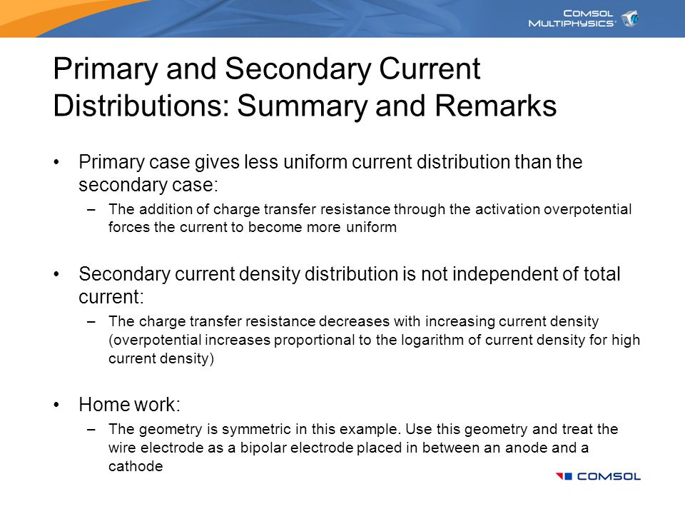 Primary and Secondary Current Distributions: Summary and Remarks Primary case gives less uniform current distribution than the secondary case: –The ad