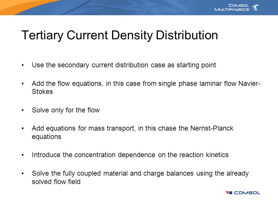 Tertiary Current Density Distribution Use the secondary current distribution case as starting point Add the flow equations, in this case from single p