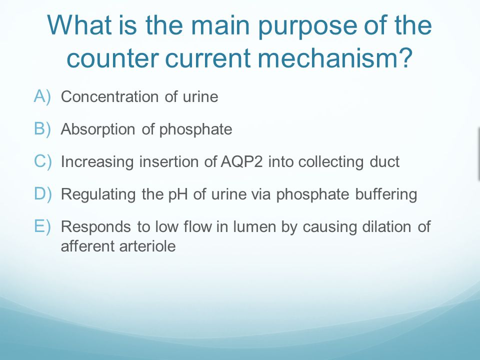 What is the main purpose of the counter current mechanism.