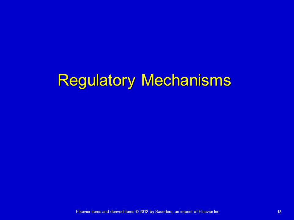 Elsevier items and derived items © 2012 by Saunders, an imprint of Elsevier Inc. 18 Regulatory Mechanisms