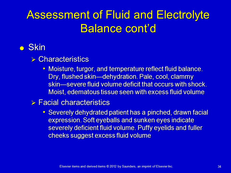 Elsevier items and derived items © 2012 by Saunders, an imprint of Elsevier Inc. 34 Assessment of Fluid and Electrolyte Balance cont'd  Skin  Charac