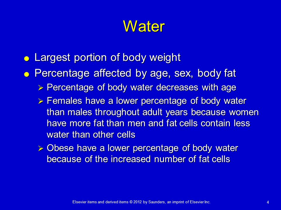 Elsevier items and derived items © 2012 by Saunders, an imprint of Elsevier Inc. 4 Water  Largest portion of body weight  Percentage affected by age
