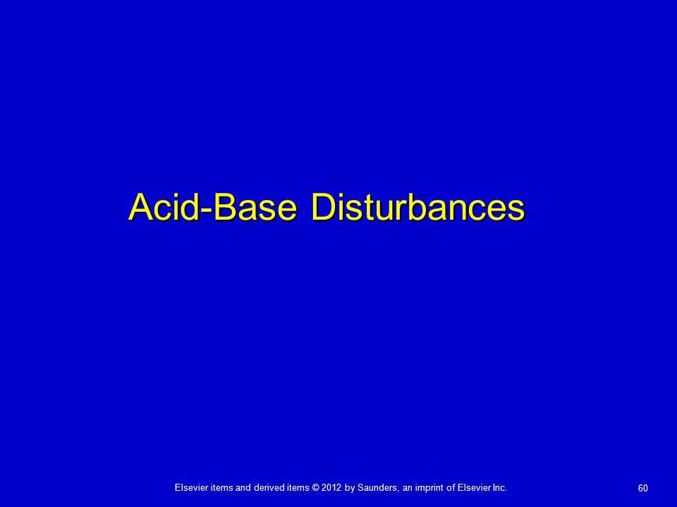 Elsevier items and derived items © 2012 by Saunders, an imprint of Elsevier Inc. 60 Acid-Base Disturbances