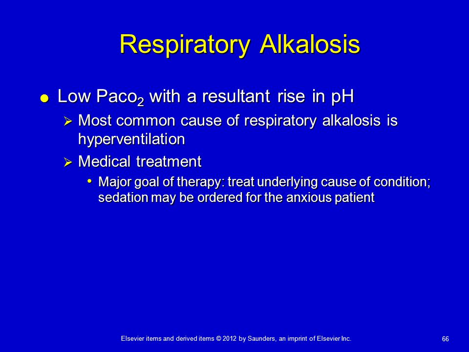 Elsevier items and derived items © 2012 by Saunders, an imprint of Elsevier Inc. 66 Respiratory Alkalosis  Low Paco 2 with a resultant rise in pH  M